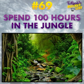 Spend 100 Hours in the Jungle - Bucket List Ideas