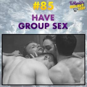 Have Group Sex - Bucket List Ideas