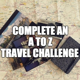 Complete an A to Z Travel Challenge - Bucket List Ideas