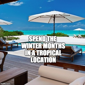 Spend the winter months in a tropical location - Bucket List Ideas
