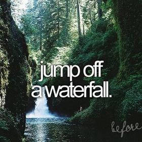 Jump off a water fall - Bucket List Ideas