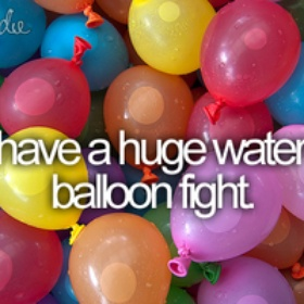 Have a huge water(balloon)fight - Bucket List Ideas