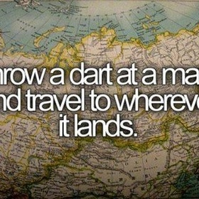 Throw a Dart at a Map and Go whereever it lands - Bucket List Ideas