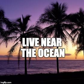 Live near the ocean - Bucket List Ideas