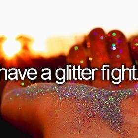 Have a glitter fight - Bucket List Ideas