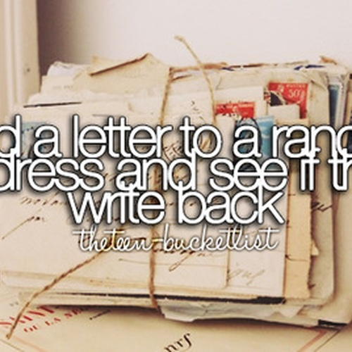 Send a letter to a random address and see if they write back - Bucket List Ideas