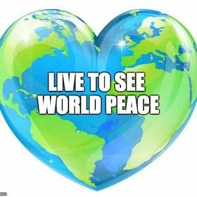 Live to see World Peace - Bucket List Ideas