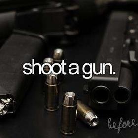 Shoot a gun - Bucket List Ideas