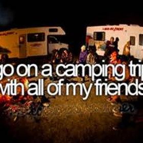 Go camping with all of my friends - Bucket List Ideas