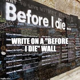 "Write on a ""Before I Die"" wall - Bucket List Ideas"