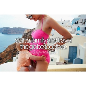 Start a family and travel the world together - Bucket List Ideas