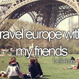 Go on a tour of Europe with friends - Bucket List Ideas
