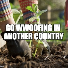 Go WWOOFING in another country - Bucket List Ideas