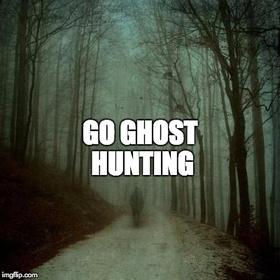 Go ghost hunting - Bucket List Ideas