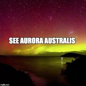 See Aurora Australis - Bucket List Ideas