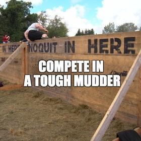 Compete in a Tough Mudder - Bucket List Ideas