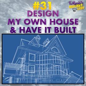 Design My Own House & Have It Built - Bucket List Ideas