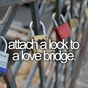 Attach a lock to the love bridge - Bucket List Ideas