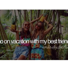 Go on Vacation with my Best Friends - Bucket List Ideas
