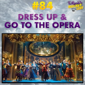 Dress Up & Go to the Opera - Bucket List Ideas