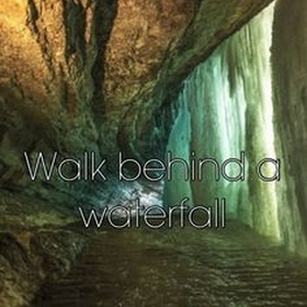 Walk Behind a Waterfall - Bucket List Ideas