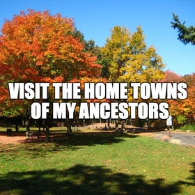 Visit the home towns of my ancestors - Bucket List Ideas