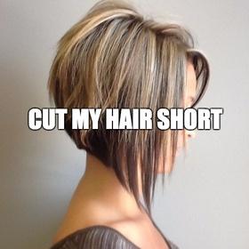 Cut my hair short - Bucket List Ideas