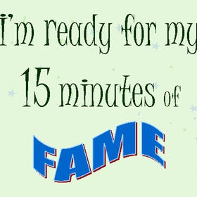 Have my 15 minutes of fame - Bucket List Ideas