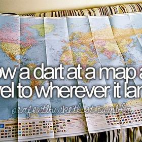 Throw a dart and go where it lands! - Bucket List Ideas