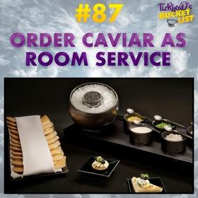 Order Caviar as Room Service - Bucket List Ideas