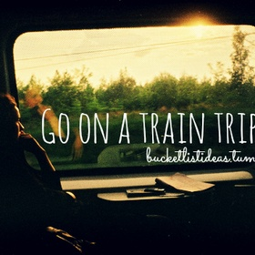 Go on a Train Trip! - Bucket List Ideas