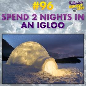 Spend 2 Nights in an Igloo - Bucket List Ideas