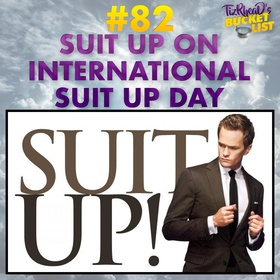 Suit Up on International Suit Up Day - Bucket List Ideas
