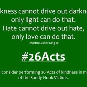 Complete 26 random acts of kindness in honor of the Newtown shooting victims - Bucket List Ideas