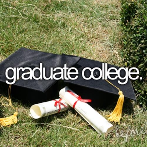 Graduate college - Bucket List Ideas