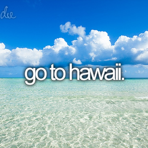 Go to hawaii - Bucket List Ideas