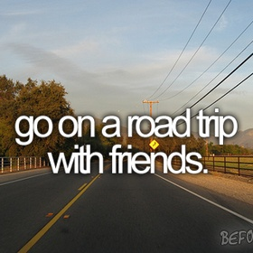 Go on a Roadtrip with Friends - Bucket List Ideas