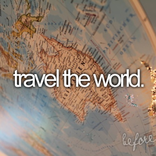 Travel the world - Bucket List Ideas