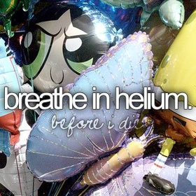 Breathe in helium - Bucket List Ideas
