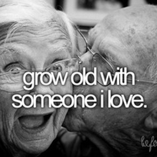 Grow old with someone I love - Bucket List Ideas