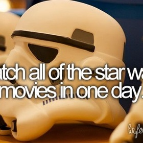 Watch all of the Star Wars movies in one day - Bucket List Ideas