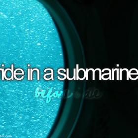 Be submerged in a submarine - Bucket List Ideas