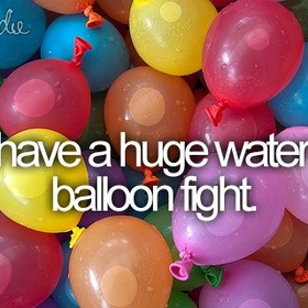 Have a huge water balloon fight - Bucket List Ideas