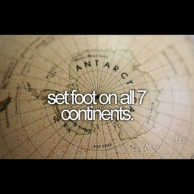 Leave my print foot in all the continents - Bucket List Ideas