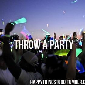 Throw a party - Bucket List Ideas