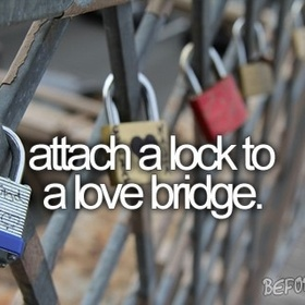 Attach a lock to the lovers bridge - Bucket List Ideas