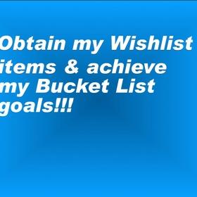 Obtain my Wishlist items & achieve my Bucket List goals - Bucket List Ideas