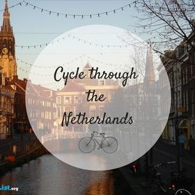Cycle through the Netherlands - Bucket List Ideas