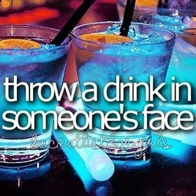 Throw a Drink in Someone's Face - Bucket List Ideas