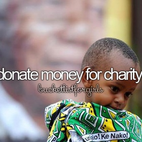Donate money to a charity - Bucket List Ideas